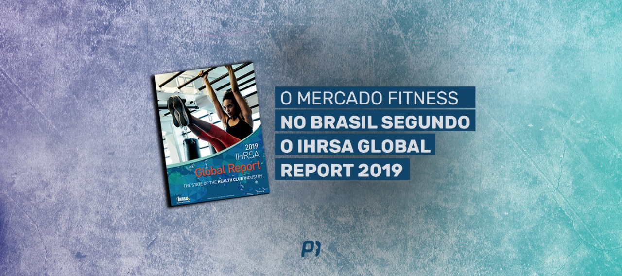 O mercado fitness no Brasil segundo o IHRSA Global Report 2019