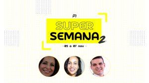 Super Semana 2ª Edição - Seleção de Talentos, Gestão Prática e Vendas - 100% online - 100% gratuito